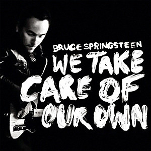 Bruce Springsteen We Take Care of Our Own